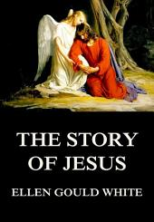 The Story Of Jesus: eBook Edition