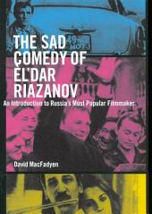 Sad Comedy of Èl'dar Riazanov: An Introduction to Russia's Most Popular Filmmaker