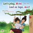 Let s play  Mom   English Danish Bilingual Children s Book  PDF