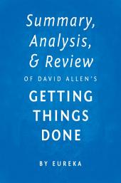 Summary, Analysis & Review of David Allen's Getting Things Done by Eureka