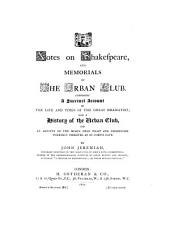 Notes on Shakespeare: And Memorials of the Urban Club. Comprising a Succinct Account of the Life and Times of the Great Dramatist; Also a History of the Urban Club, and an Account of the Boar's Head Feast and Ceremonies Formerly Observed at St. John's Gate