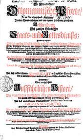 Die Neu-eröffnete Ottomannische Pforte, Bestehend: Erstlichen, In einer Grund-richtigen, und aus eigener Erfahrung gezogenen Beschreibung Dess gantzen Türckischen Staats- und Gottesdiensts; Daraus zu ersehen: Dieses grossen Reichs Macht und Bewalt, besondere Regiments-Form, Politische Maximen und Reglen, deren Convenientz mit der Mahumetischen Religion alle Staats- Hof- Kriegs- und Justiz-Bediente, dero Aemter und Verrichtungen, alle Gubernamenten und Provintzen samt deren jährlichen Intraden, sonderheitlich die Erzieh- und Unterweisung, der in die Sclaveren gebrachten Jugend, dess gantzen Serrails Beschaffenheit, und dess Frauenzimmers Art zu leben, auch von ihrem Unterrricht und Bedienung, etc. etc. Die vornehmste Stück und Artickul der Mahumetischen Lehre, darunter verborgene Politische Griffe, Art der Mosqueen, Gotes-Häuser, und deren Einkünffte, die vornehmsten Ceremonien deess Gebetts, der Beschneidung, Feste, Allmosen, Wallfahrten, etc. nichte miinder alle unter den Türcken befindliche Secten und Orden. Bevorab die gantze Türckische Kriegs-Verfassung, der Militz Vorzug und Mängel, zusamt einer sehr vernünfftigen durchgehenden Beurtheilung, worinn die Stärcke und Schwäche dess gantzen Staats bestehe