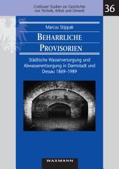 Beharrliche Provisorien: städtische Wasserversorgung und Abwasserentsorgung in Darmstadt und Dessau 1869 - 1989