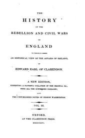 The History of the Rebellion and Civil Wars in England: To which is Added an Historical View of the Affairs of Ireland, Volume 3