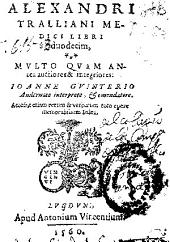 Alexandri Tralliani ... Libri duodecim ...