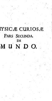 Philosophia curiosa seu universa Aristotelis philosophia iuxta communes sententias exposita, et primo quidem sub compendio proposita0: Physica curiosa, Volume 2, Issue 2