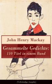 Gesammelte Gedichte: 110 Titel in einem Band (Vollständige Ausgabe): Gedichtsammlung eines anarchistischer Rebell