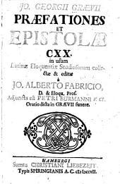 Io. Georgii Graevii praefationes et epistolae CXX: in usum latinae eloquentiae studiosorum collectae & editae