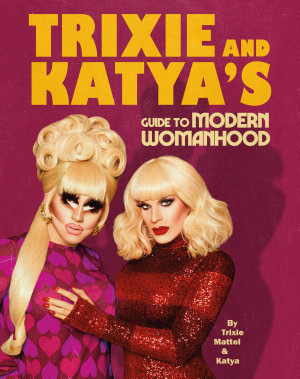 Trixie and Katya   s Guide to Modern Womanhood
