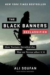 The Black Banners  Declassified   How Torture Derailed the War on Terror after 9 11  Declassified Edition  PDF