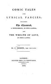 Comic Tales and Lyrical Fancies: Including The Chessiad, a Mock -heroic, in Five Cantos; and The Wreath of Love, in Four Cantos