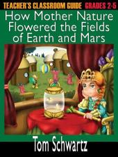 Teacher's Classroom Guide to How Mother Nature Flowered the Fields
