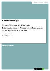 Medea: Verzauberte Zauberin - Interpretation des Medea-Monologs in den Metamorphosen des Ovid: Ov. Met. 7,1-99