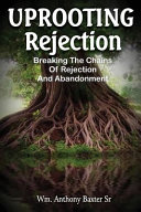 Uprooting Rejection  Breaking The Chains of Rejection And Abandonment Book