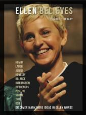 Ellen Believes: Be Inspired By Ellen DeGeneres Quotes And Believes