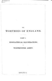 The Worthies of England: Or, Memoirs of Eminent Persons, Whose Actions Have Shed a Lustre on the History of Their Country, and in Whose Honour Monuments Have Been Erected in Westminster Abbey and St. Paul's Cathedral