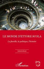 Le monde d'Ettore Scola: La famille, la politique, l'histoire