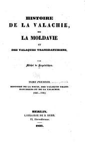 Histoire de la Valachie, de la Moldavie et des Valaques transdanubiens: Histoire de la Dacie, des Valaques transdanubiens et de la Valachie, 1241-1792