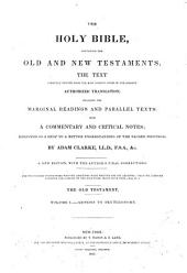 The Holy Bible: Containing the Old and New Testaments, the Text Carefully Printed from the Most Correct Copies of the Present Authorized Translation, Including the Marginal Readings and Parallel Texts. With a Commentary and Critical Notes Designed as a Help to a Better Understanding of the Sacred Writings, Volume 1