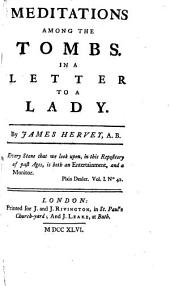 Meditations Among the Tombs: In a Letter to a Lady. By James Hervey, A.B.