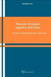Manuale di terapia cognitiva dell'ansia e dello stress : Tecniche di gestione dell'ansia e dello stress