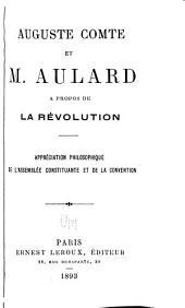 Auguste Comte et m. Aulard à propos de la révolution: Appréciation philosophique de l'Assemblée constituante et de la Convention