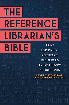The Reference Librarian s Bible  Print and Digital Reference Resources Every Library Should Own PDF