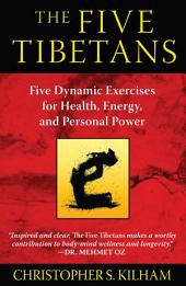 The Five Tibetans: Five Dynamic Exercises for Health, Energy, and Personal Power, Edition 2