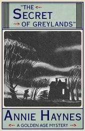The Secret of Greylands: A Golden Age Mystery