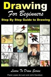 Drawing for Beginners: Step By Step Guide to Drawing