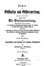 Die obstverwertung: Gründliche unterweisung in der behandlung, aufbewahrung und benutzung von kern- und steinobst ... Nebst ratschlägen zur organisation und hebung des deutschen obsthandels
