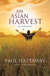 An Asian Harvest: An Autobiography