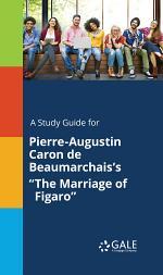 A Study Guide for Pierre-Augustin Caron de Beaumarchais's