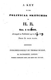 A Key to the Political Sketches of H.B., Nos. 1 to 600: Arranged as Published, Up to 21st May, 1832, Parts 1-5