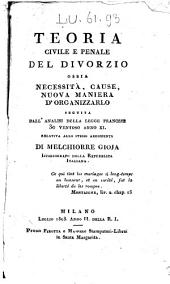 Teoria civile e penale del divorzio ossia necessita, cause, nuova maniera d'organizzarlo, seguita dall'analisi della legge francese 30 ventoso anno XI, relativa allo stesso argomento di Melchiorre Gioja ..
