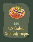 Hello! 350 Diabetic Side Dish Recipes