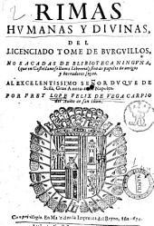 Rimas humanas y divinas del licenciado Tome' de Burguillos. Nosacadas de blibioteca ninguna ... Por Frey Lope Felix De Vega Carpio del aiuto de San Iuan