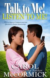 Talk to Me! Listen to Me!: Keys to Improve Communication and Questions to Deepen Relationships