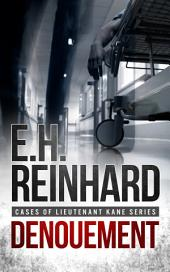 Denouement: Book 6 in the Cases of Lieutenant Kane Series of Police Procedural Novels