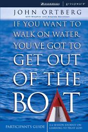 If You Want To Walk On Water  You Ve Got To Get Out Of The Boat Participant S Guide