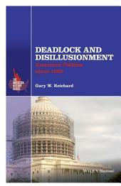 Deadlock and Disillusionment: American Politics since 1968