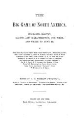 The Big Game of North America: Its Habits, Habitats, Haunts, and Characteristics; How, When, and where to Hunt it ...