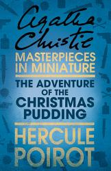 The Adventure Of The Christmas Pudding A Hercule Poirot Short Story Book PDF