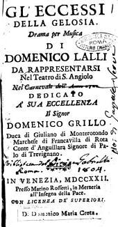 Gl' eccessi della gelosia, drama per musica di Domenico Lalli da rappresentarsi nel Teatro di S. Angiolo nel carnevale dell'anno 1722. Dedicato a sua eccellenza il signor Domenico Grillo duca di Giuliano di Monterotondo [...]