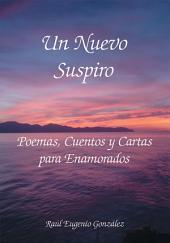 Un Nuevo Suspiro: Poemas, Cuentos y Cartas para Enamorados