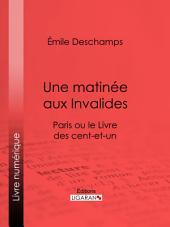 Une matinée aux Invalides: Paris ou le Livre des cent-et-un