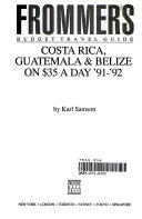 Costa Rica  Guatemala  and Belize on 25 Dollars a Day  1991 92