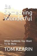 Download Be Something Wonderful Book