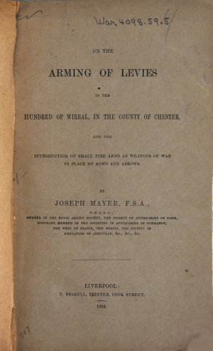 On the Arming of Levies in the Hundred of Wirral  in the County of Chester  and the Introduction of Small Fire Arms as Weapons of War in Place of Bows and Arrows