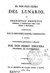 El Non plus ultra del lunario y pronóstico perpetuo: General y particular para cada reino y provincia